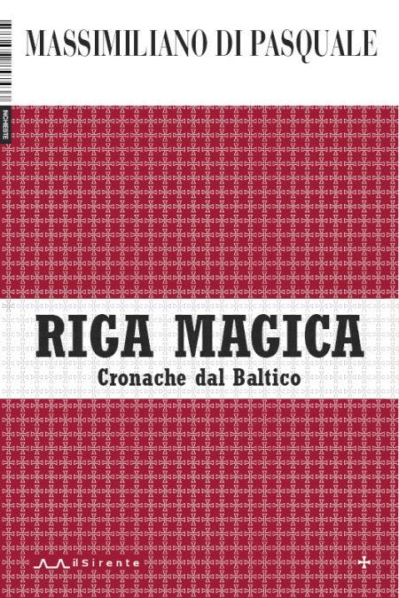 Riga magica. Cronache dal Baltico : Massimiliano Di Pasquale